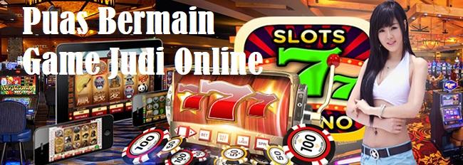 Puas Bermain Game Judi Online