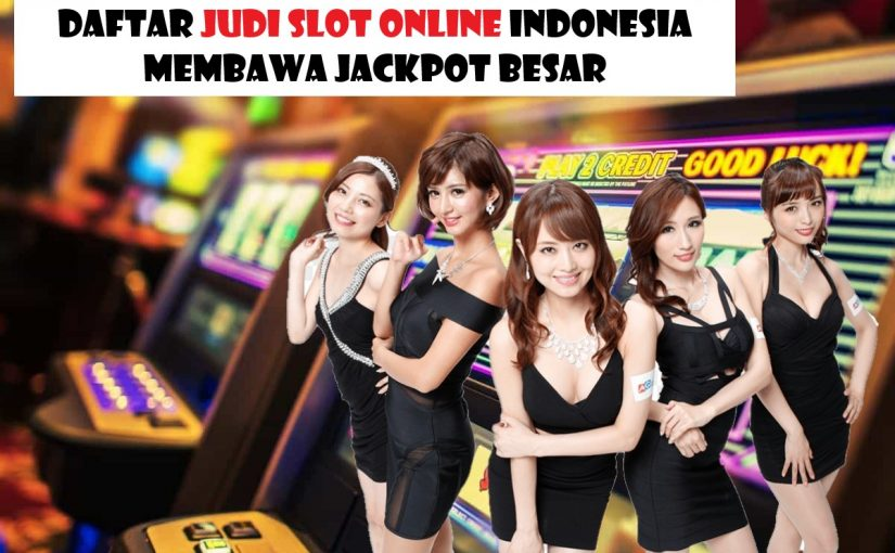 Daftar Judi Slot Online Indonesia Membawa Jackpot Besar